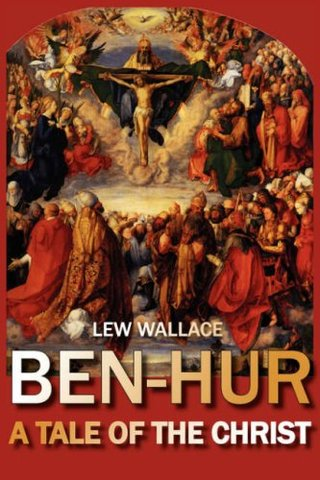 """Lewis Wallace's """"Ben Hur; A Tale of Christ"""""""