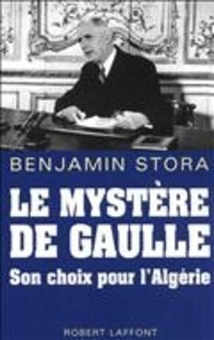 Le mystère de Gaulle: son choix pour l'Algérie - B. Stora