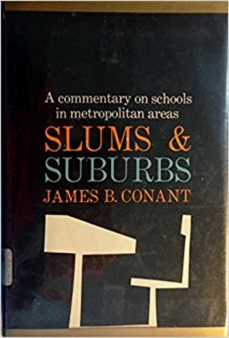 James B. Conant publishes Slums and Suburbs in 1961