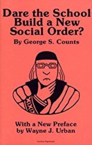 George S. Counts publishes Dare the School Build a New Social Order?