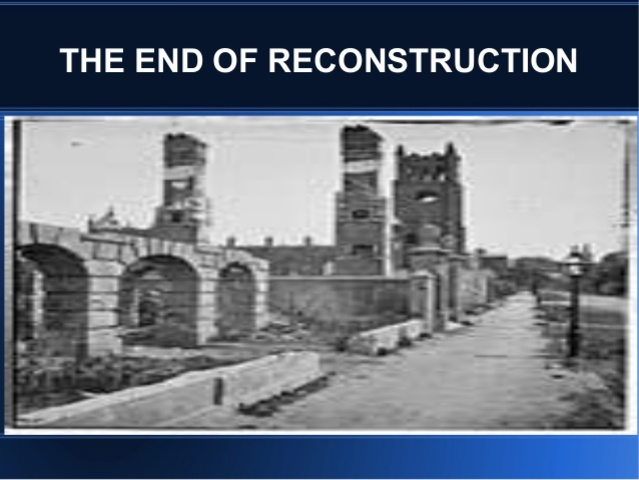 Reconstruction Ends