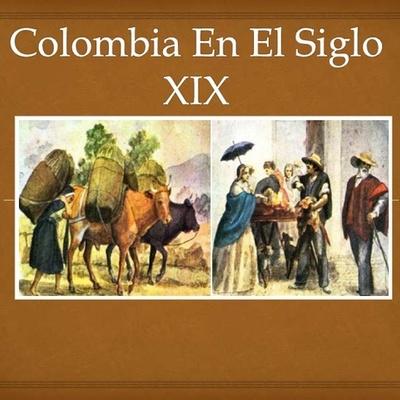 Colombia en el siglo XIX- Clase Historia De Colombia siglo XVII y XIX- UGC- Daniel Felipe Jimenez timeline