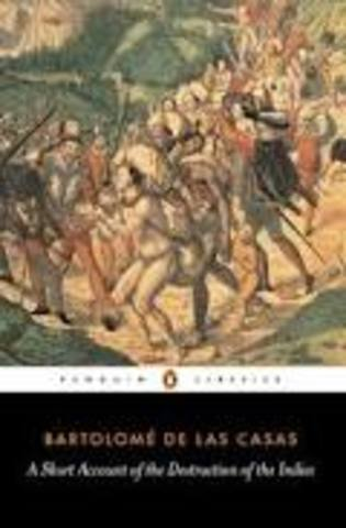 "Bartolomé de las Casas writes ""A Short Account of the Destruction of the Indies"""