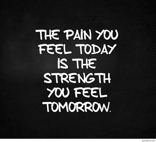 The Pain You Feel Today Is The Strength You Feel Tomorrow