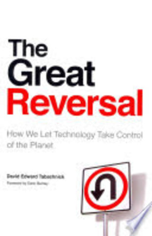 The great reversal. How we let technology take control of the planet.