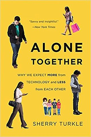 Alone together: Why we expect more from technology and less from each other.