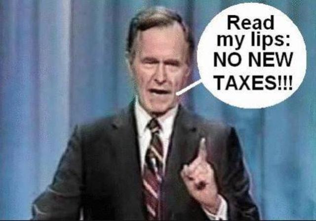 """""""Read my lips, no new taxes"""""""