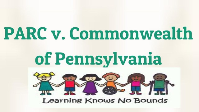 Pennsylvania Association For Retarted Children (PARC) vs. The Commonwealth of Pennsylvania