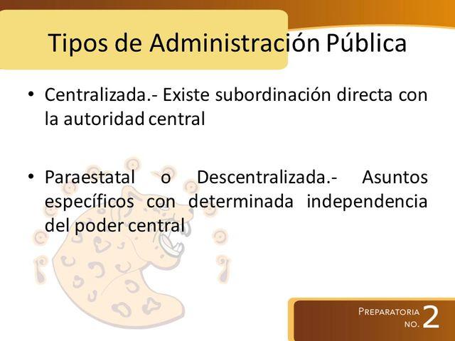 La Administración Pública Federal será centralizada y paraestatal.