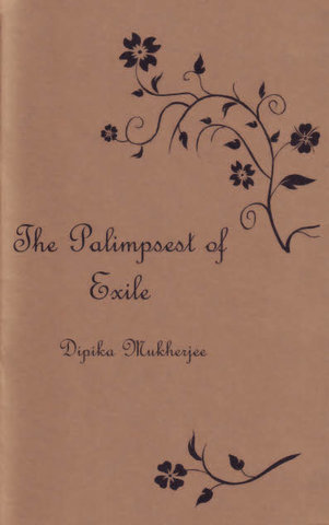 POETRY: The Palimpsest of Exile by Dipika Mukherjee