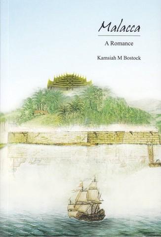 NOVEL: Malacca: A Romance by Kamsiah M. Bostock
