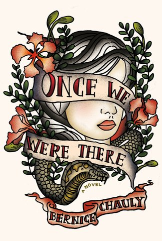 NOVEL: Once We Were There by Bernice Chauly