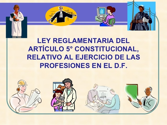Reforma a la ley reglamentaria del articulo 5to constitucional