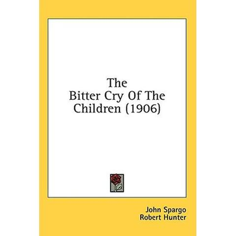 """The Bitter Cry of Children"" written"