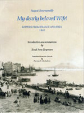 August Bournonville: My dearly beloved Wife! Letters from France and Italy 1841