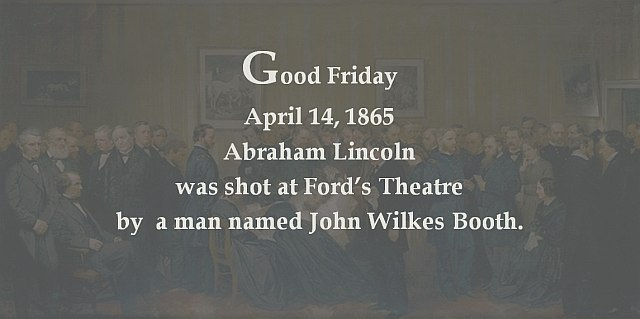 President Lincoln is shot by an assassin at Fords Theatre