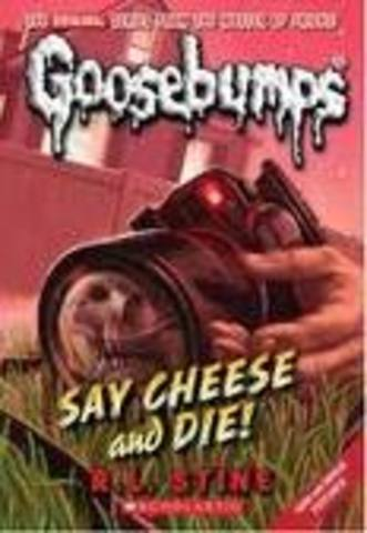 Goosebumps Say cheese and die!