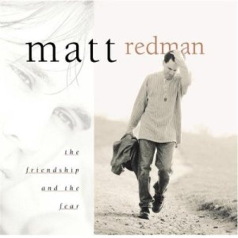 The Friendship and the Fear - Matt Redman (1998)