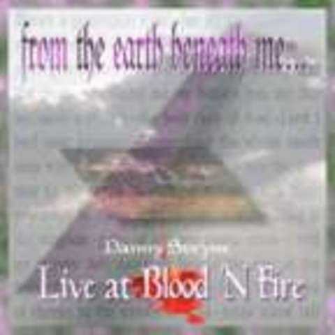 From The Earth Beneath Me ... Live At Blood N Fire - Danny Steyne (1998)