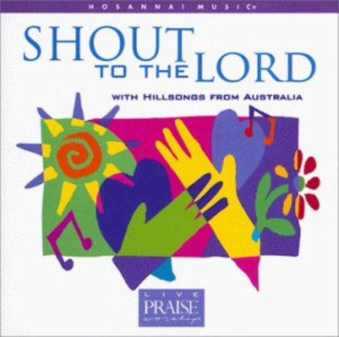 Shout To The Lord - Hillsong Australia (1996)