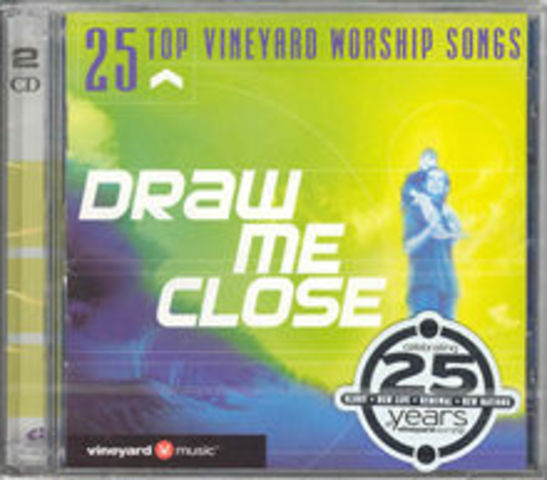 Draw Me Close - 25 Top Vineyard Worship Songs (2002)