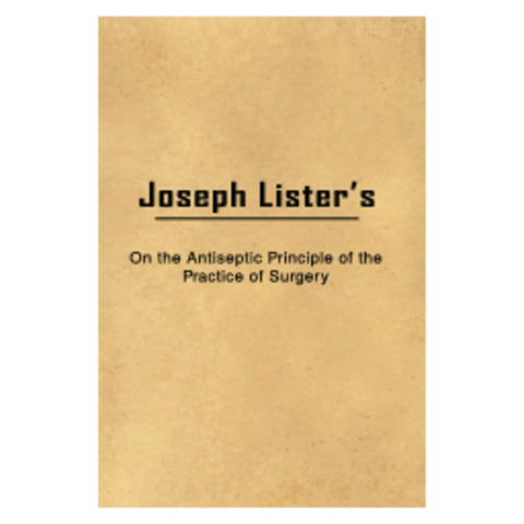 "Joseph Lister publishes ""Antiseptic Principle of the Practice of Surgery"""