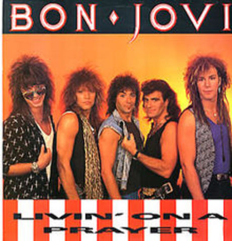 """Livin' on a Prayer"" Bon Jovi"