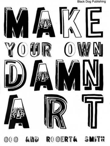 Bob & Roberta Smith. Make Your Own Damn Art, 2005