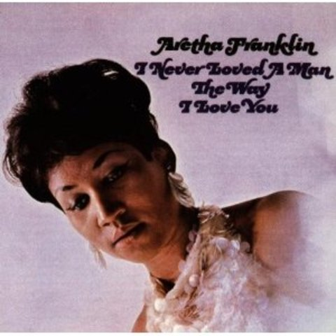 """Aretha Franklin Releases """"I Never Loved a Man the Way I Love You"""""""