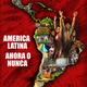 America latina ahora o nunca
