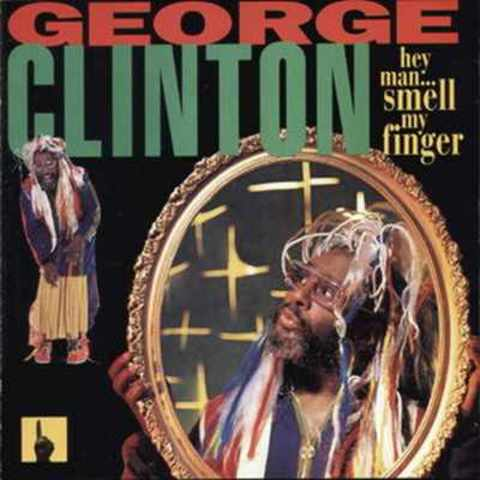 George Clinton - Hey, Man, Smell My Finger
