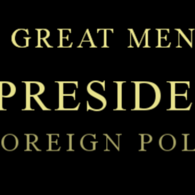 US Foreign Policy I: Great Men - US Presidents timeline