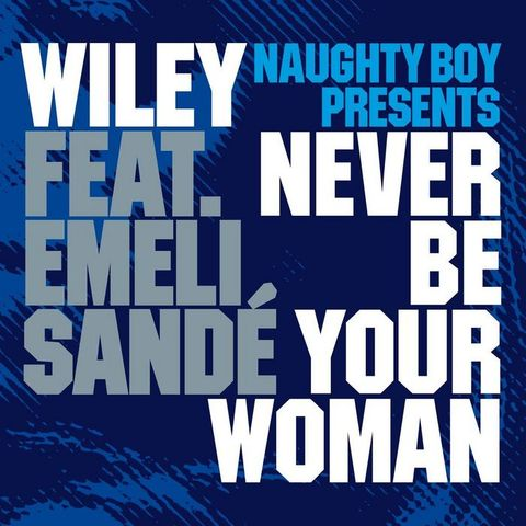 Never Be Your Woman- Wiley feat. Emeli Sandè