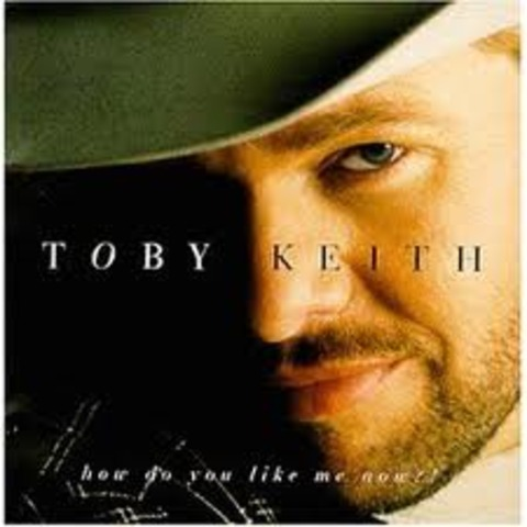 How Do You Like Me Now by Toby Keith