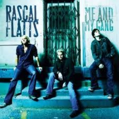 Me and My Gang by The Rascal Flatts