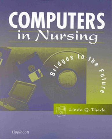 Computers in Nursing: Bridges to the Future by Linda Q. Thede
