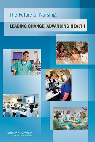 IOM - The Future of Nursing: Leading Change, Advancing Health