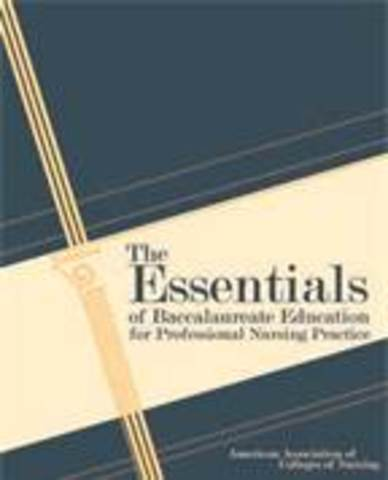 The Essentials of Baccalaureate Educationfor Professional Nursing Practice