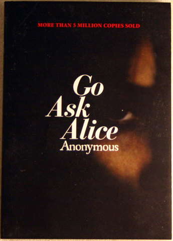 Go Ask Alice by Anonymous (Beatrice Sparks)