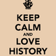 Keep calm and love history 74