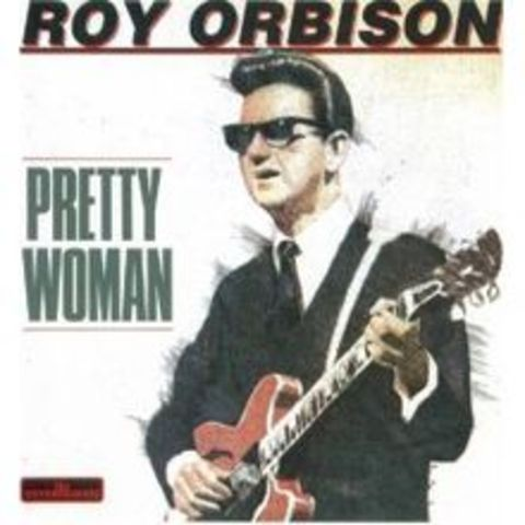"""""""Oh, Pretty Woman"""" by Roy Orbison"""