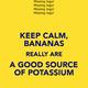 Keep calm bananas really are a good source of potassium