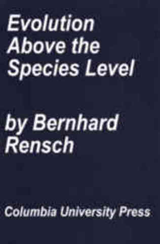 Evolution above the Species Level bu Bernhard Rensch