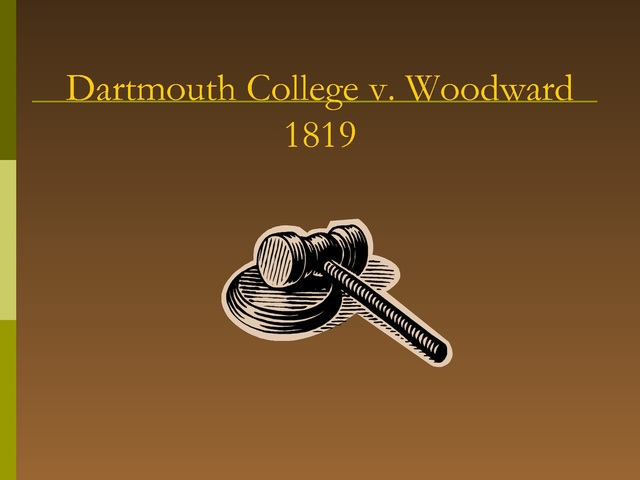 trustees of dartmouth college v woodward The aba division for public education presents a short discussion of dartmouth college v woodward, focusing on contract clause and limitations on the powers of the states, as part of its key supreme court cases online companion to holt, rhinehart & winston.