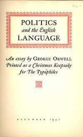 orwell politics and the english language thesis statement Orwell: politics and the english language 1 what is orwell's thesis does he actually state it, or is it implied  and how political writers .