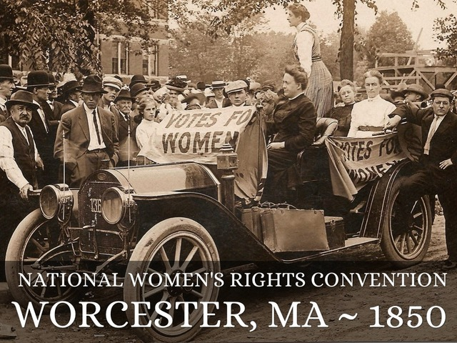 Organized the first national women's rights convention in Worcester, Massachusetts