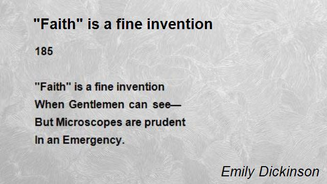 """Faith is a fine invention"""
