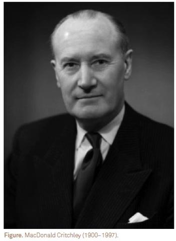 Macdonald Critchley  (1900 – 1997) Fue un neurólogo británico.