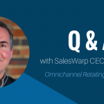 Q&A with SalesWarp CEO David Potts ? Omnichannel Retailing Done Right