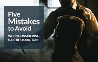 5 Mistakes to Avoid When Considering Hair Restoration